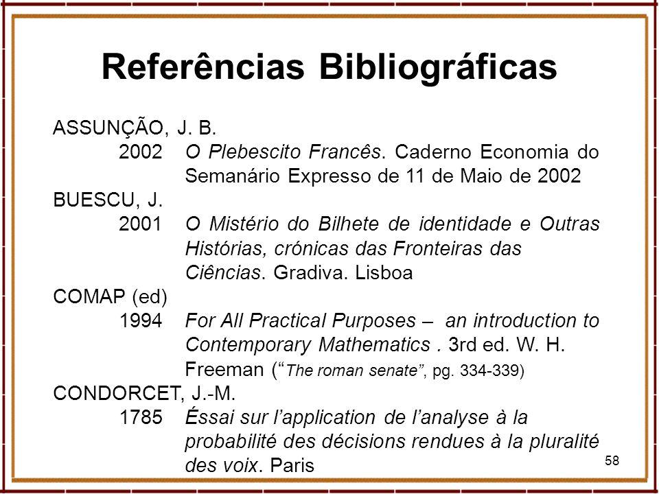 58 ASSUNÇÃO, J. B. 2002O Plebescito Francês. Caderno Economia do Semanário Expresso de 11 de Maio de 2002 BUESCU, J. 2001O Mistério do Bilhete de iden