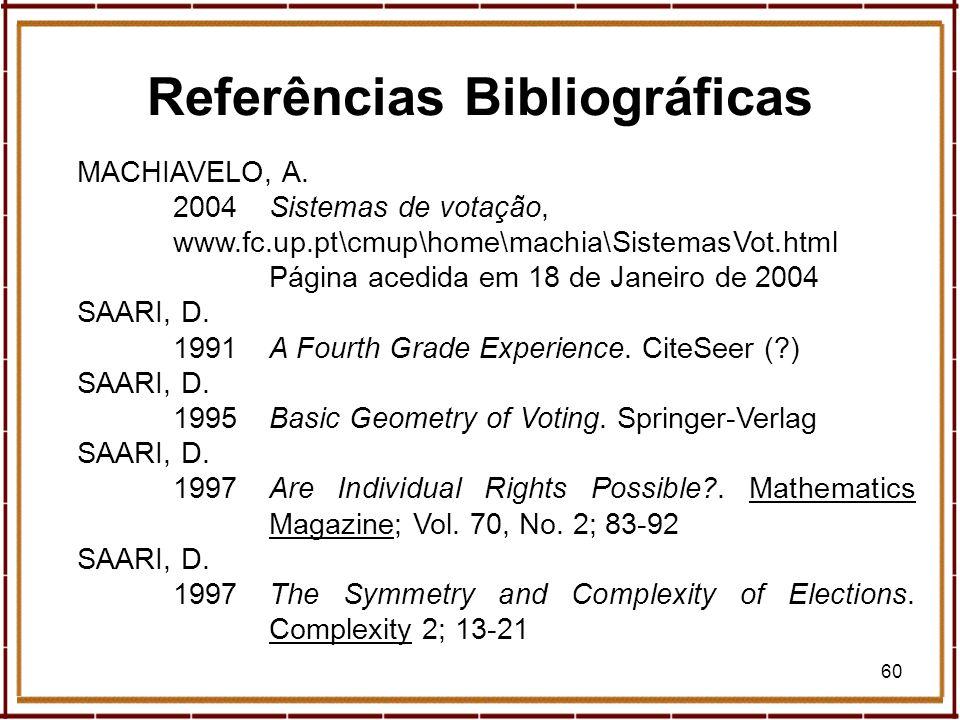 60 MACHIAVELO, A. 2004Sistemas de votação, www.fc.up.pt\cmup\home\machia\SistemasVot.html Página acedida em 18 de Janeiro de 2004 SAARI, D. 1991A Four