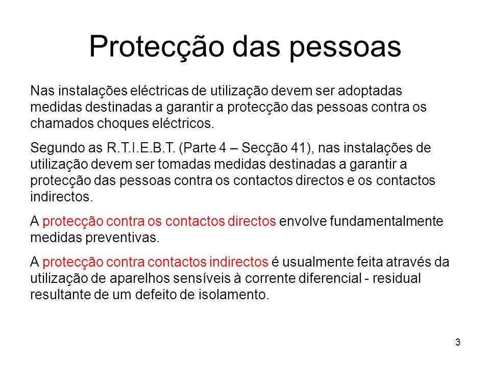 3 Nas instalações eléctricas de utilização devem ser adoptadas medidas destinadas a garantir a protecção das pessoas contra os chamados choques eléctricos.