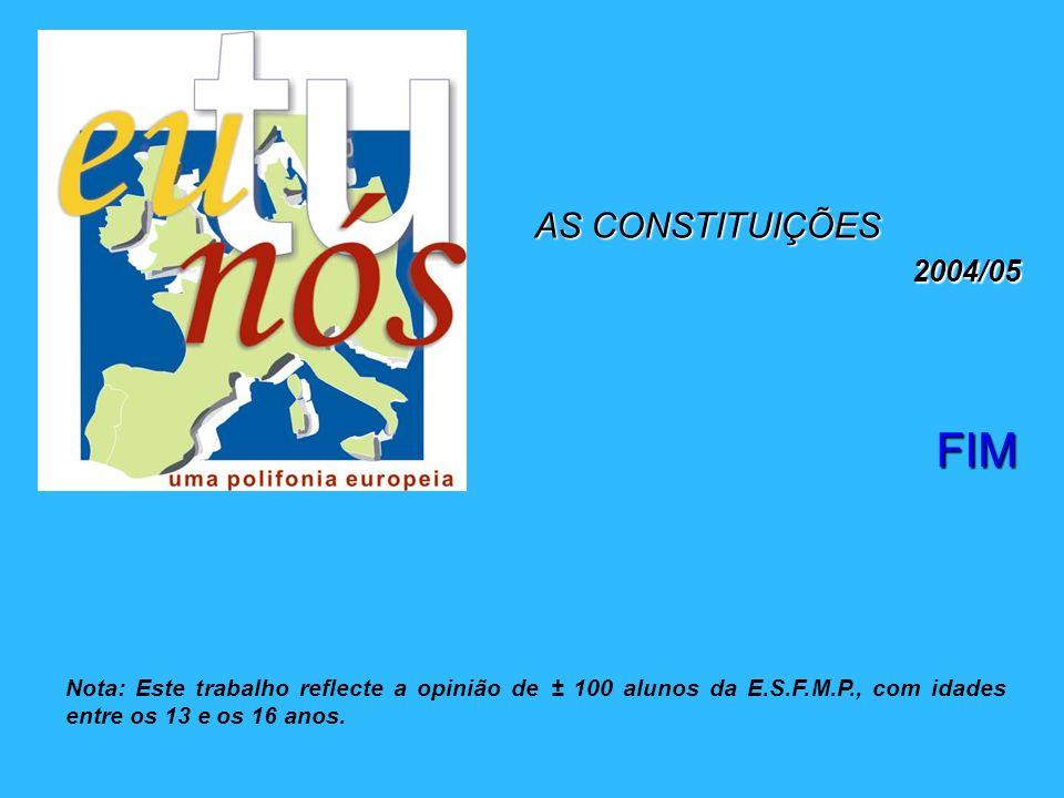 FIM AS CONSTITUIÇÕES 2004/05 Nota: Este trabalho reflecte a opinião de ± 100 alunos da E.S.F.M.P., com idades entre os 13 e os 16 anos.