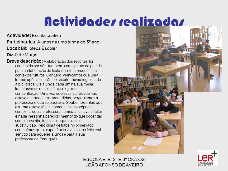 ESCOLA E. B. 2º E 3º CICLOS JOÃO AFONSO DE AVEIRO Actividades realizadas Actividade: Escrita criativa Participantes: Alunos de uma turma do 5º ano Loc