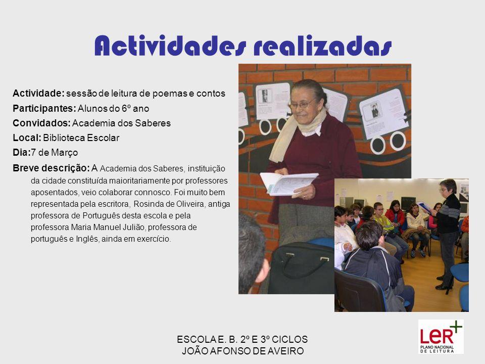 ESCOLA E. B. 2º E 3º CICLOS JOÃO AFONSO DE AVEIRO Actividades realizadas Actividade: sessão de leitura de poemas e contos Participantes: Alunos do 6º