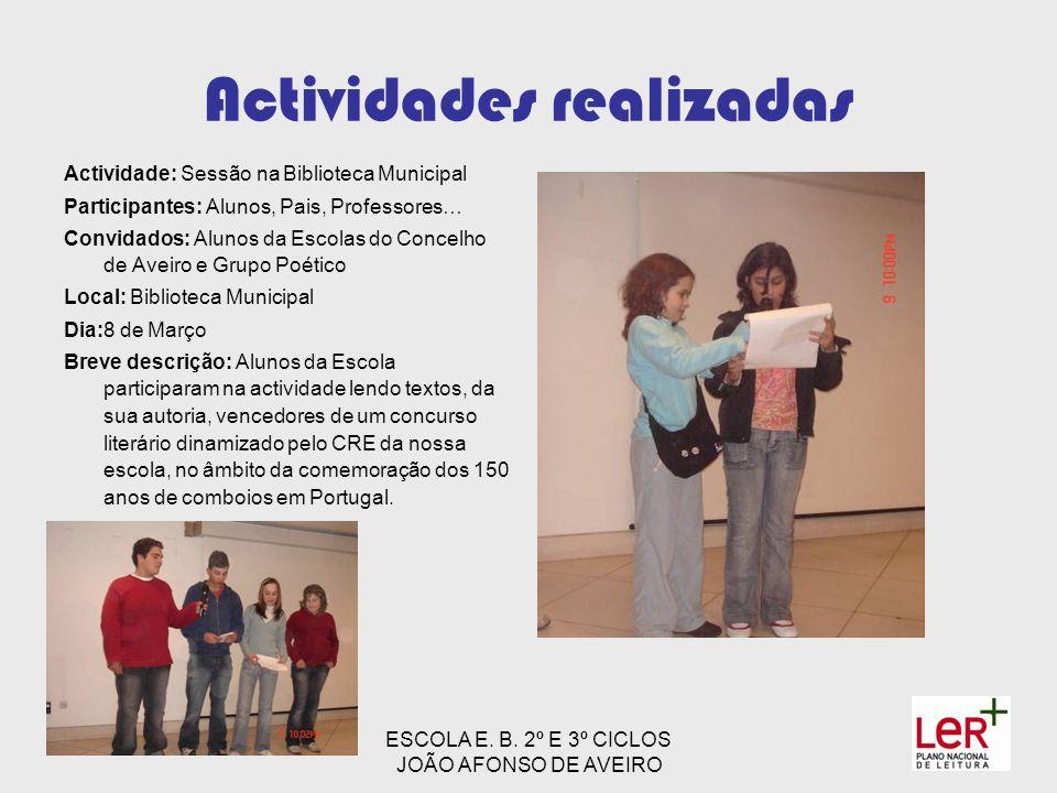ESCOLA E. B. 2º E 3º CICLOS JOÃO AFONSO DE AVEIRO Actividades realizadas Actividade: Sessão na Biblioteca Municipal Participantes: Alunos, Pais, Profe