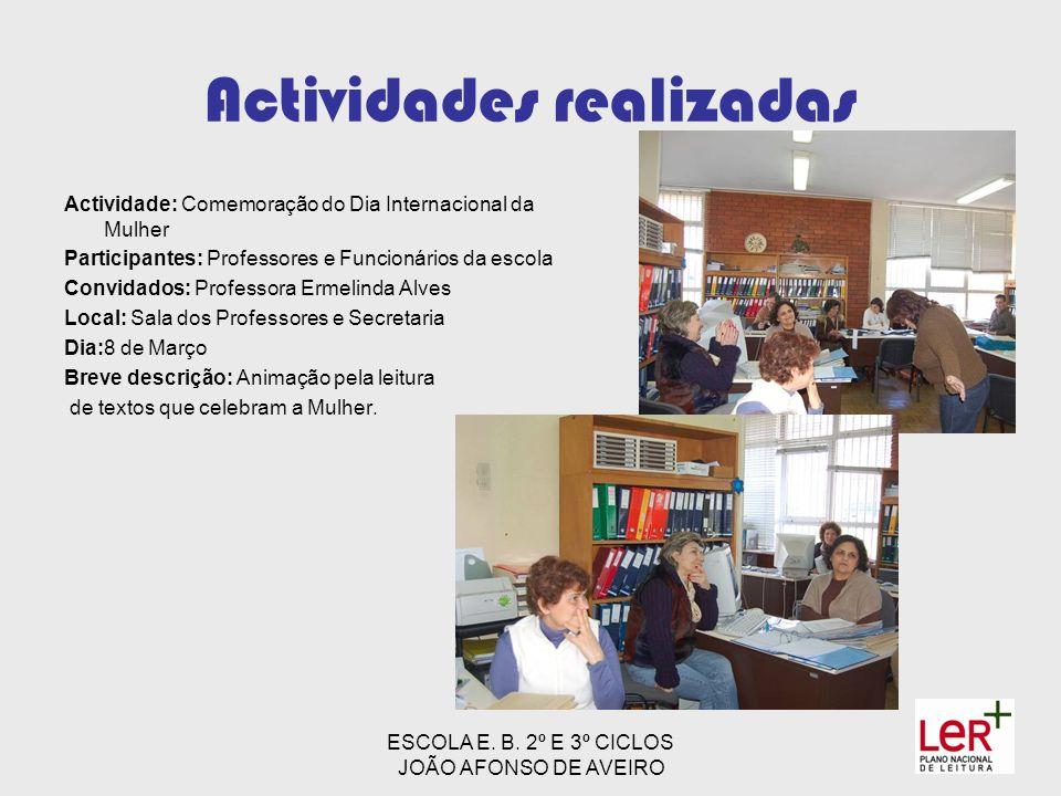ESCOLA E. B. 2º E 3º CICLOS JOÃO AFONSO DE AVEIRO Actividades realizadas Actividade: Comemoração do Dia Internacional da Mulher Participantes: Profess