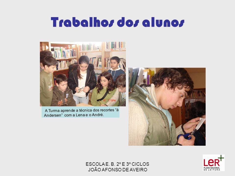 ESCOLA E. B. 2º E 3º CICLOS JOÃO AFONSO DE AVEIRO Trabalhos dos alunos A Turma aprende a técnica dos recortes à Andersen com a Lena e o André.