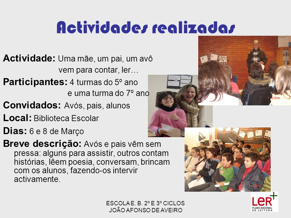 ESCOLA E. B. 2º E 3º CICLOS JOÃO AFONSO DE AVEIRO Actividades realizadas Actividade: Uma mãe, um pai, um avô vem para contar, ler… Participantes: 4 tu