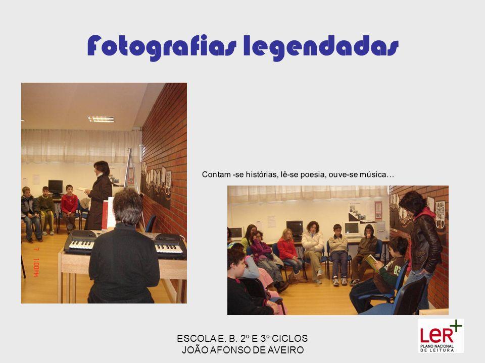 ESCOLA E. B. 2º E 3º CICLOS JOÃO AFONSO DE AVEIRO Fotografias legendadas Contam -se histórias, lê-se poesia, ouve-se música…