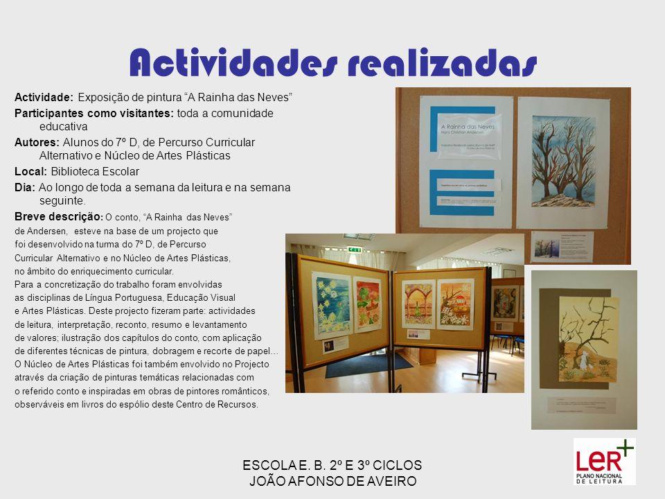 ESCOLA E. B. 2º E 3º CICLOS JOÃO AFONSO DE AVEIRO Actividades realizadas Actividade: Exposição de pintura A Rainha das Neves Participantes como visita