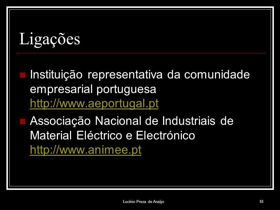 Lucínio Preza de Araújo10 Ligações Instituição representativa da comunidade empresarial portuguesa http://www.aeportugal.pt http://www.aeportugal.pt A