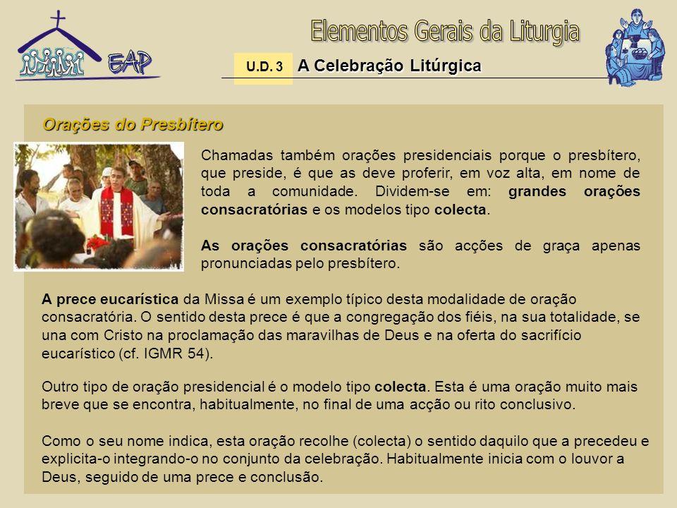 A Celebração Litúrgica U.D. 3 A Celebração Litúrgica Orações do Presbítero Chamadas também orações presidenciais porque o presbítero, que preside, é q