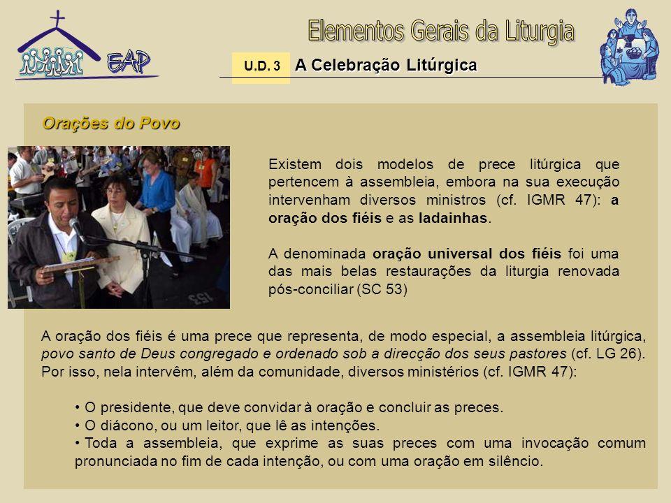 A Celebração Litúrgica U.D. 3 A Celebração Litúrgica Orações do Povo Existem dois modelos de prece litúrgica que pertencem à assembleia, embora na sua
