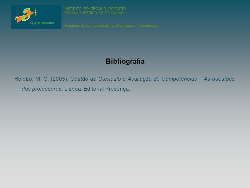 INSTITUTO POLITÉCNICO DO PORTO ESCOLA SUPERIOR DE EDUCAÇÃO Programa de Acompanhamento e Formação em Matemática Roldão, M.