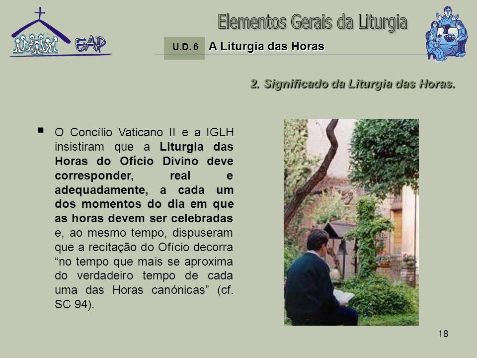 18 O Concílio Vaticano II e a IGLH insistiram que a Liturgia das Horas do Ofício Divino deve corresponder, real e adequadamente, a cada um dos momento