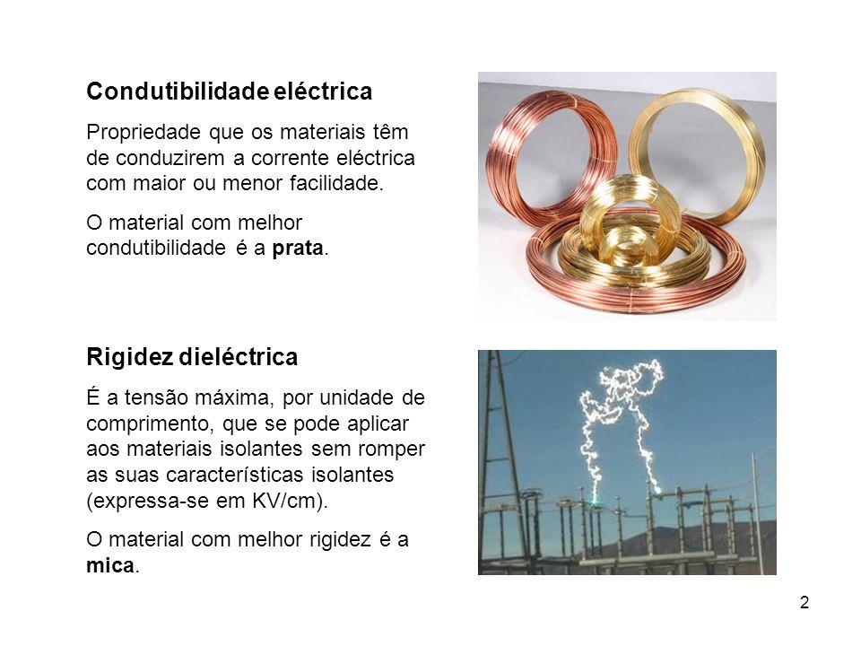 2 Condutibilidade eléctrica Propriedade que os materiais têm de conduzirem a corrente eléctrica com maior ou menor facilidade. O material com melhor c