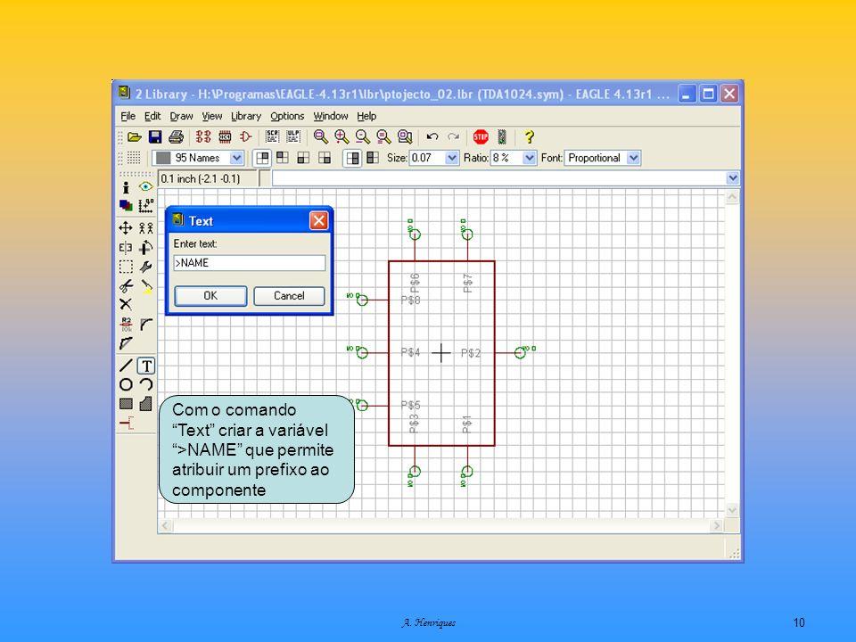 A. Henriques10 Com o comando Text criar a variável >NAME que permite atribuir um prefixo ao componente