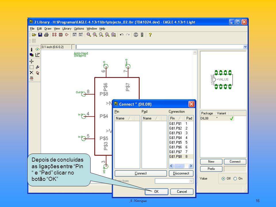 A. Henriques16 Depois de concluidas as ligações entre Pin e Pad clicar no botão OK