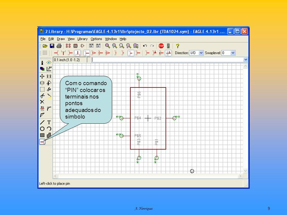 A. Henriques9 Com o comando PIN colocar os terminais nos pontos adequados do simbolo