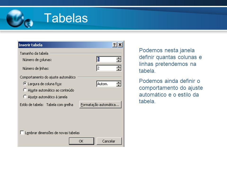 Tabelas Podemos nesta janela definir quantas colunas e linhas pretendemos na tabela. Podemos ainda definir o comportamento do ajuste automático e o es