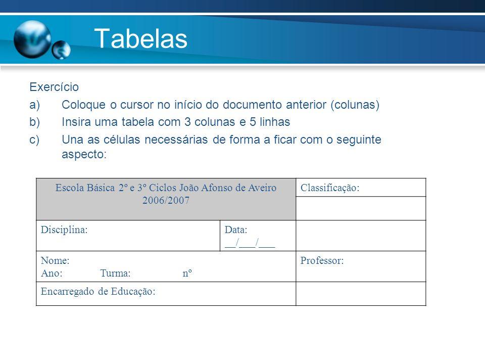 Tabelas Exercício a)Coloque o cursor no início do documento anterior (colunas) b)Insira uma tabela com 3 colunas e 5 linhas c)Una as células necessári