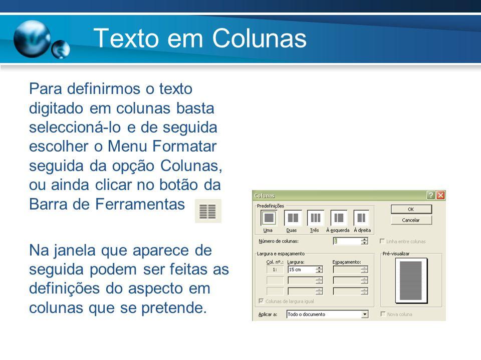 Texto em Colunas Para definirmos o texto digitado em colunas basta seleccioná-lo e de seguida escolher o Menu Formatar seguida da opção Colunas, ou ai