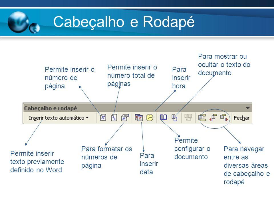Cabeçalho e Rodapé Permite inserir texto previamente definido no Word Permite inserir o número de página Permite inserir o número total de páginas Par