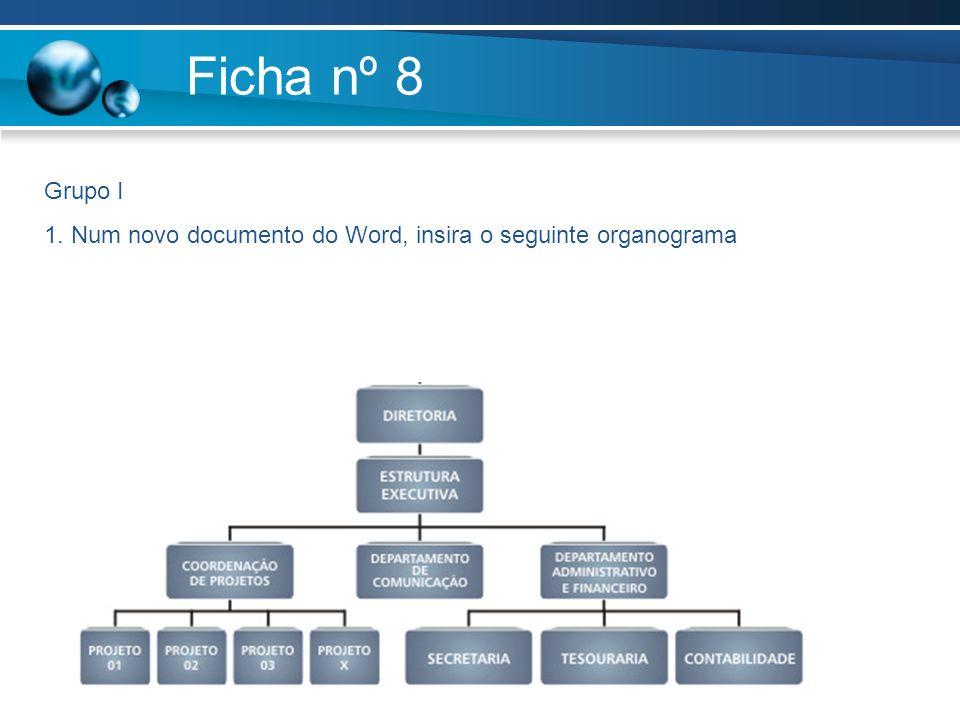 Ficha nº 8 Grupo I 1. Num novo documento do Word, insira o seguinte organograma