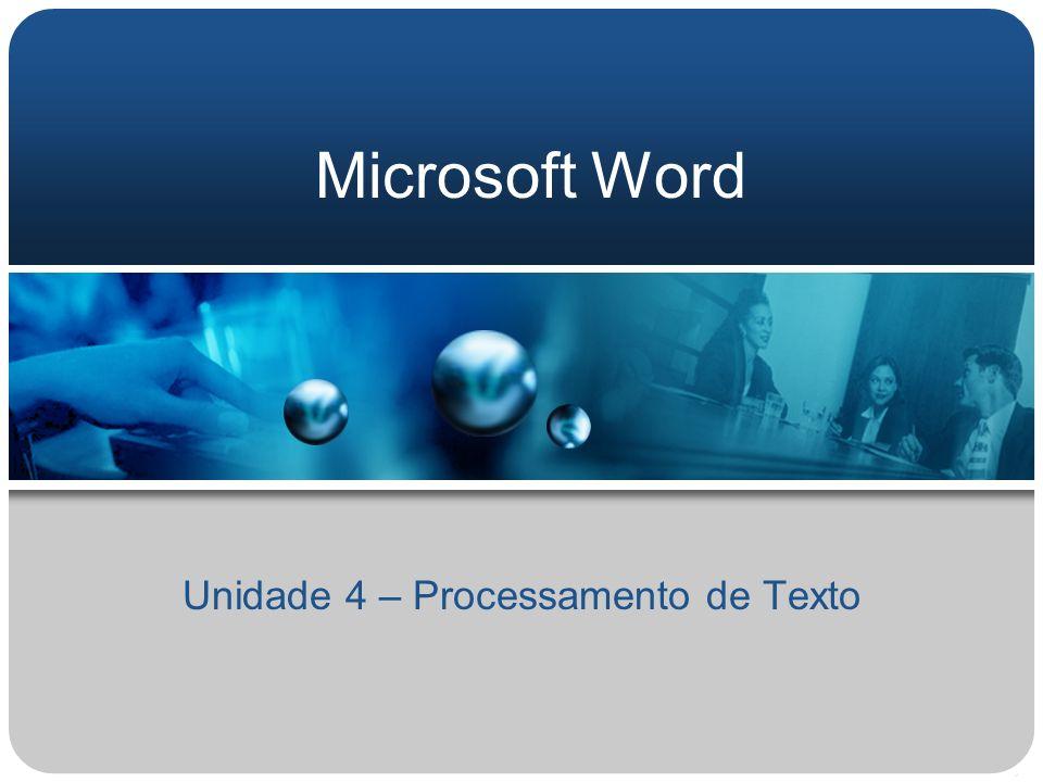 Microsoft Word Unidade 4 – Processamento de Texto