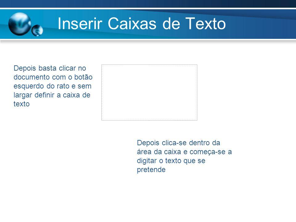 Inserir Caixas de Texto Depois basta clicar no documento com o botão esquerdo do rato e sem largar definir a caixa de texto Depois clica-se dentro da