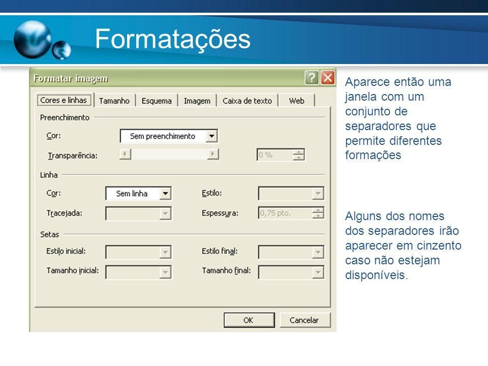 Formatações Aparece então uma janela com um conjunto de separadores que permite diferentes formações Alguns dos nomes dos separadores irão aparecer em
