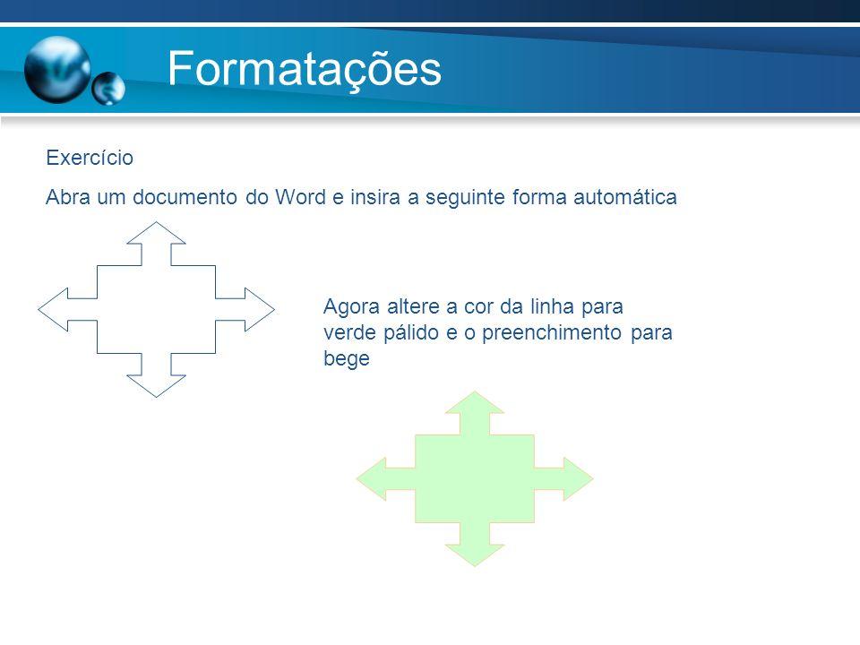 Formatações Exercício Abra um documento do Word e insira a seguinte forma automática Agora altere a cor da linha para verde pálido e o preenchimento p