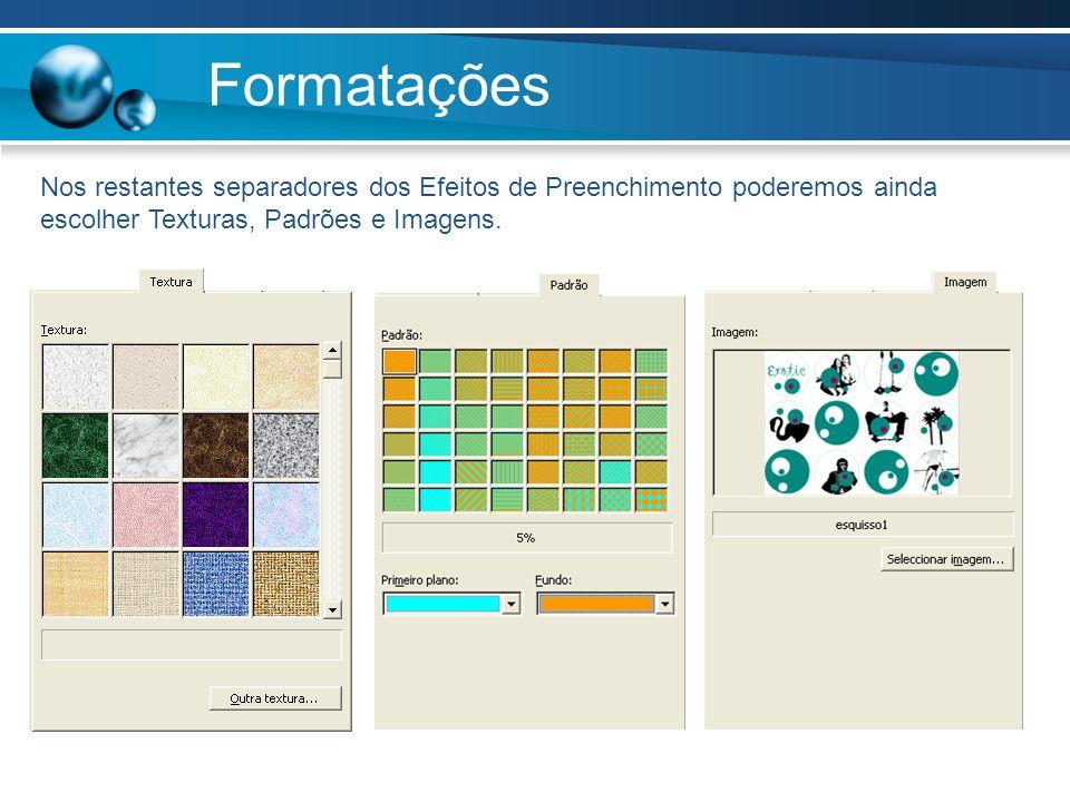 Formatações Nos restantes separadores dos Efeitos de Preenchimento poderemos ainda escolher Texturas, Padrões e Imagens.