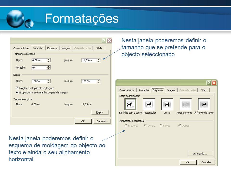 Formatações Nesta janela poderemos definir o tamanho que se pretende para o objecto seleccionado Nesta janela poderemos definir o esquema de moldagem