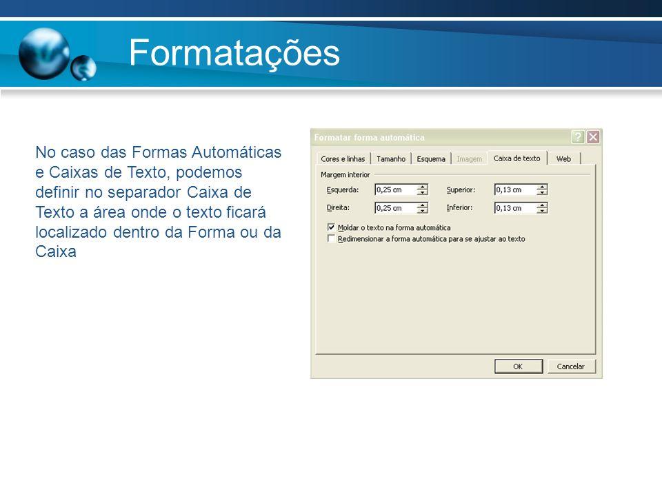 Formatações No caso das Formas Automáticas e Caixas de Texto, podemos definir no separador Caixa de Texto a área onde o texto ficará localizado dentro