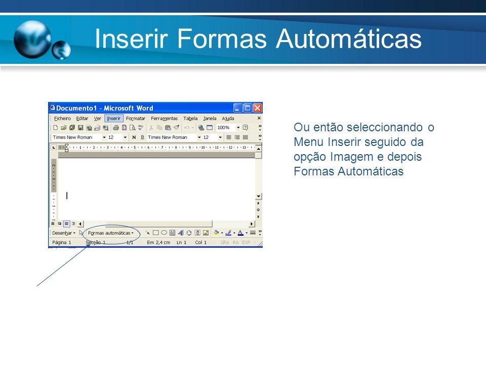 Inserir Formas Automáticas Ou então seleccionando o Menu Inserir seguido da opção Imagem e depois Formas Automáticas