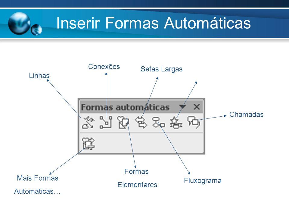 Inserir Formas Automáticas Depois de escolhida a Forma desejada é só clicar com o rato no documento com o botão esquerdo e sem o largar definir o tamanho desejado