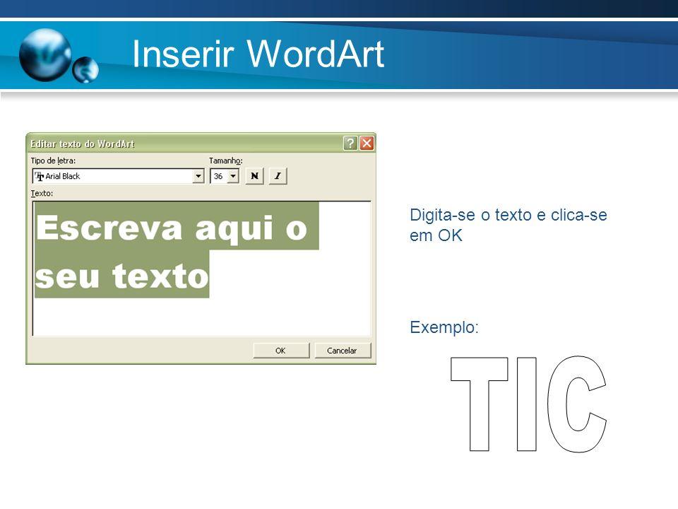 Inserir WordArt Digita-se o texto e clica-se em OK Exemplo: