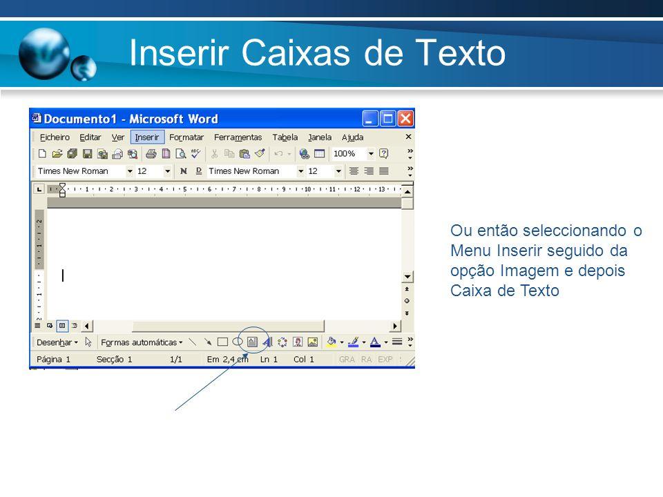 Inserir Caixas de Texto Ou então seleccionando o Menu Inserir seguido da opção Imagem e depois Caixa de Texto