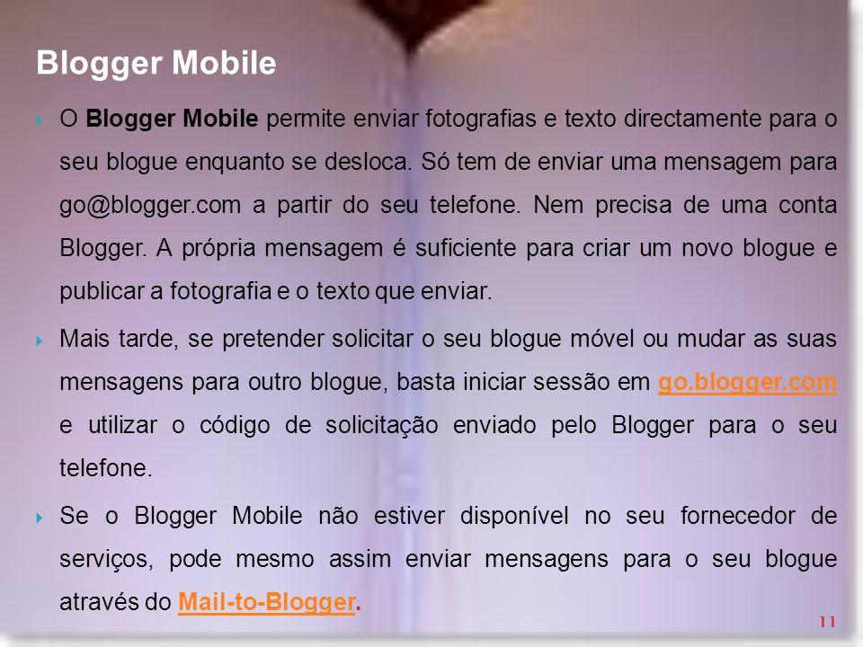 Blogger Mobile O Blogger Mobile permite enviar fotografias e texto directamente para o seu blogue enquanto se desloca. Só tem de enviar uma mensagem p