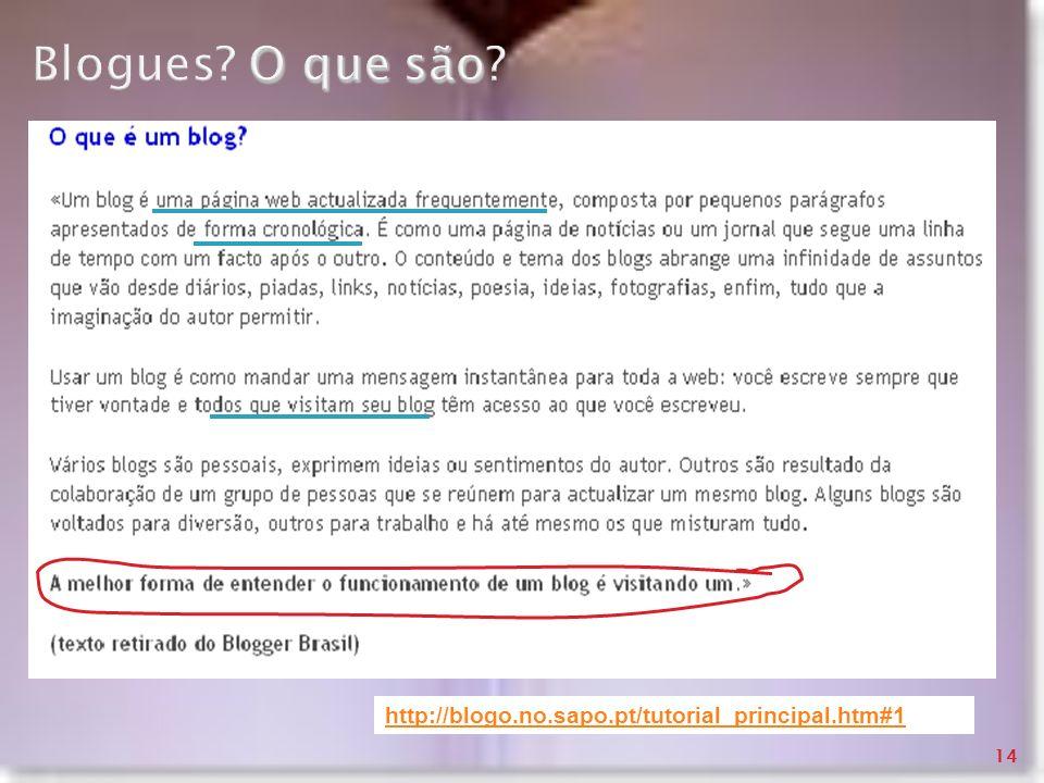 http://blogo.no.sapo.pt/tutorial_principal.htm#1 O que são Blogues? O que são? 14