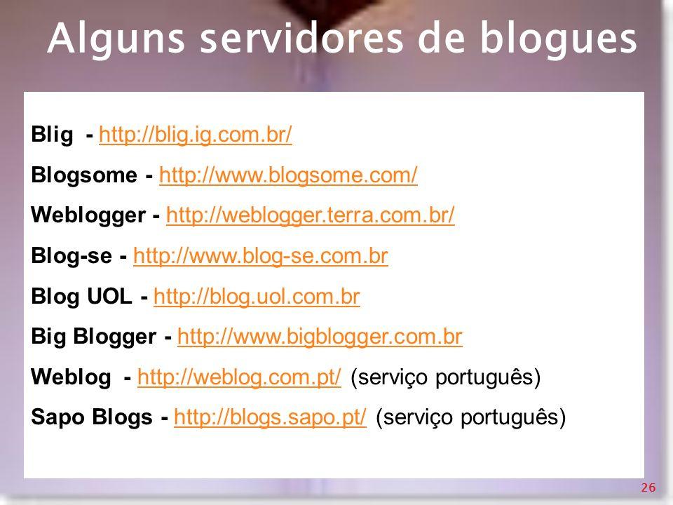 Alguns servidores de blogues Blig - http://blig.ig.com.br/http://blig.ig.com.br/ Blogsome - http://www.blogsome.com/http://www.blogsome.com/ Weblogger