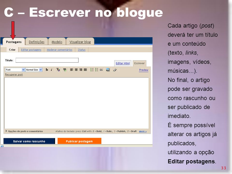 C – Escrever no blogue Cada artigo (post) deverá ter um título e um conteúdo (texto, links, imagens, vídeos, músicas...). No final, o artigo pode ser