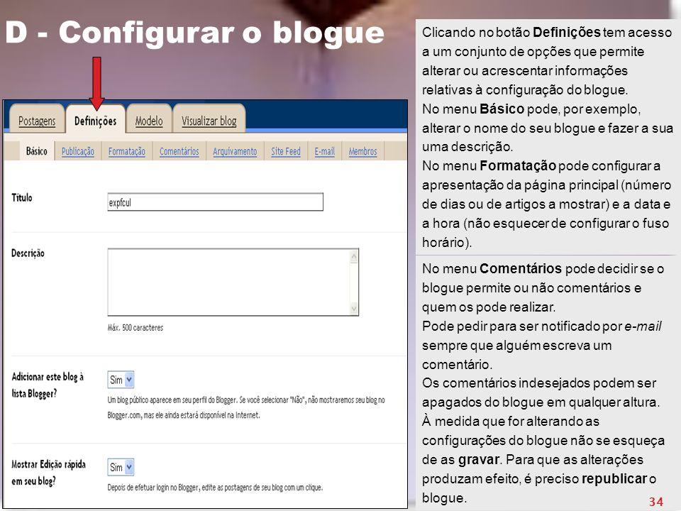 D - Configurar o blogue Clicando no botão Definições tem acesso a um conjunto de opções que permite alterar ou acrescentar informações relativas à con