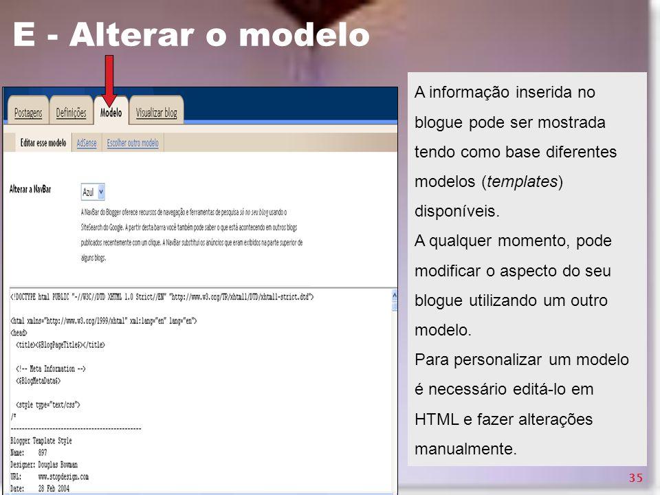 E - Alterar o modelo A informação inserida no blogue pode ser mostrada tendo como base diferentes modelos (templates) disponíveis. A qualquer momento,