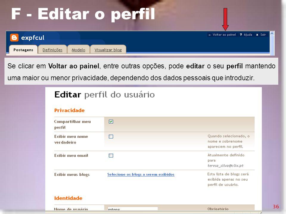 F - Editar o perfil Se clicar em Voltar ao painel, entre outras opções, pode editar o seu perfil mantendo uma maior ou menor privacidade, dependendo d