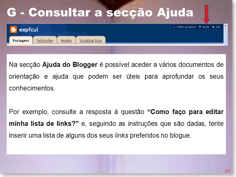 G - Consultar a secção Ajuda Na secção Ajuda do Blogger é possível aceder a vários documentos de orientação e ajuda que podem ser úteis para aprofunda