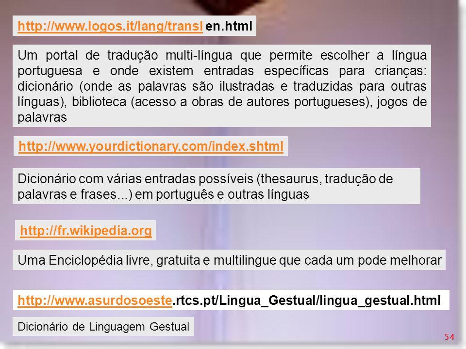 Um portal de tradução multi-língua que permite escolher a língua portuguesa e onde existem entradas específicas para crianças: dicionário (onde as pal