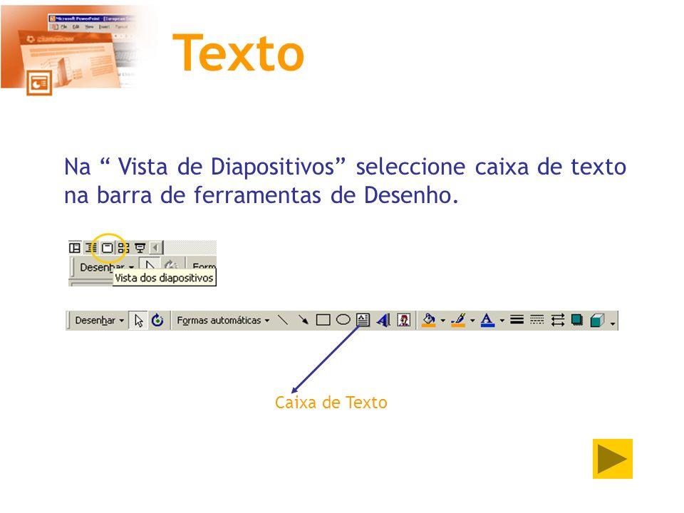 Texto Na Vista de Diapositivos seleccione caixa de texto na barra de ferramentas de Desenho. Caixa de Texto