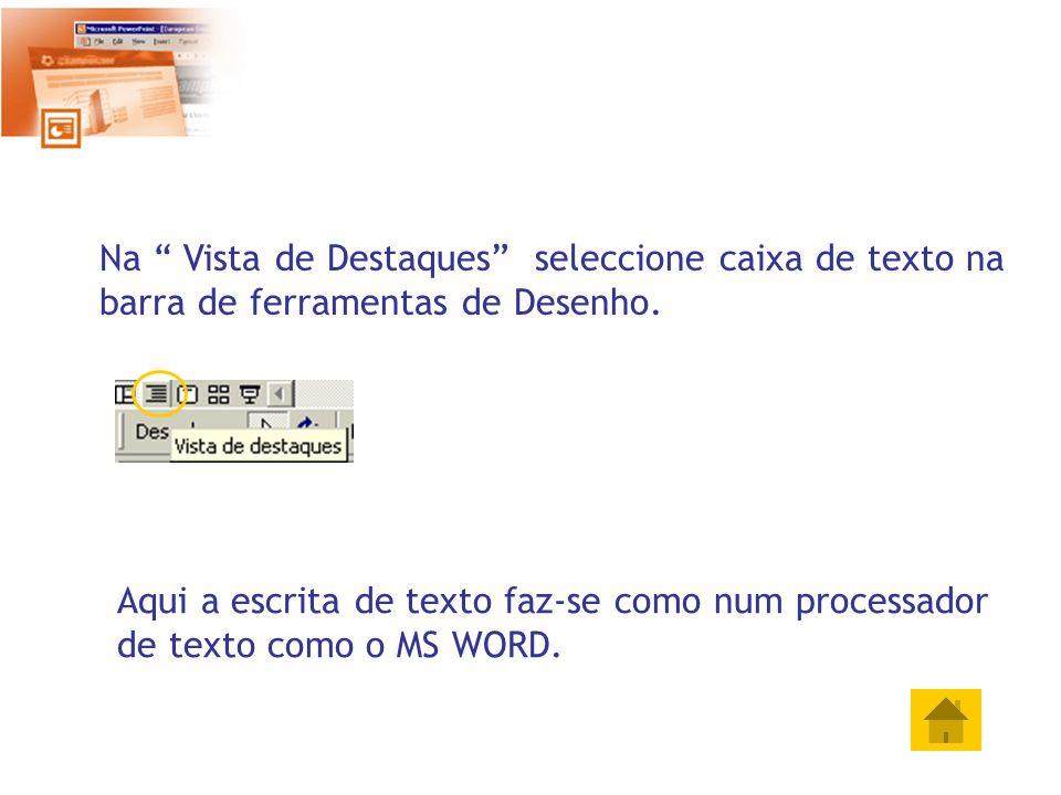 Na Vista de Destaques seleccione caixa de texto na barra de ferramentas de Desenho. Aqui a escrita de texto faz-se como num processador de texto como