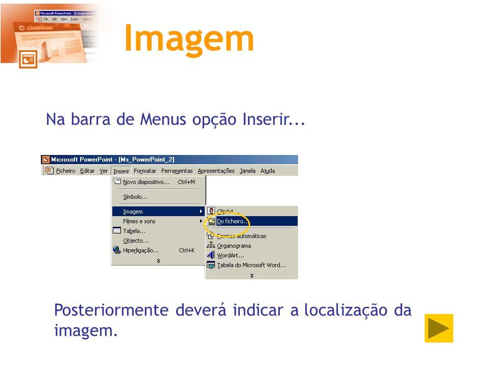 Imagem Na barra de Menus opção Inserir... Posteriormente deverá indicar a localização da imagem.