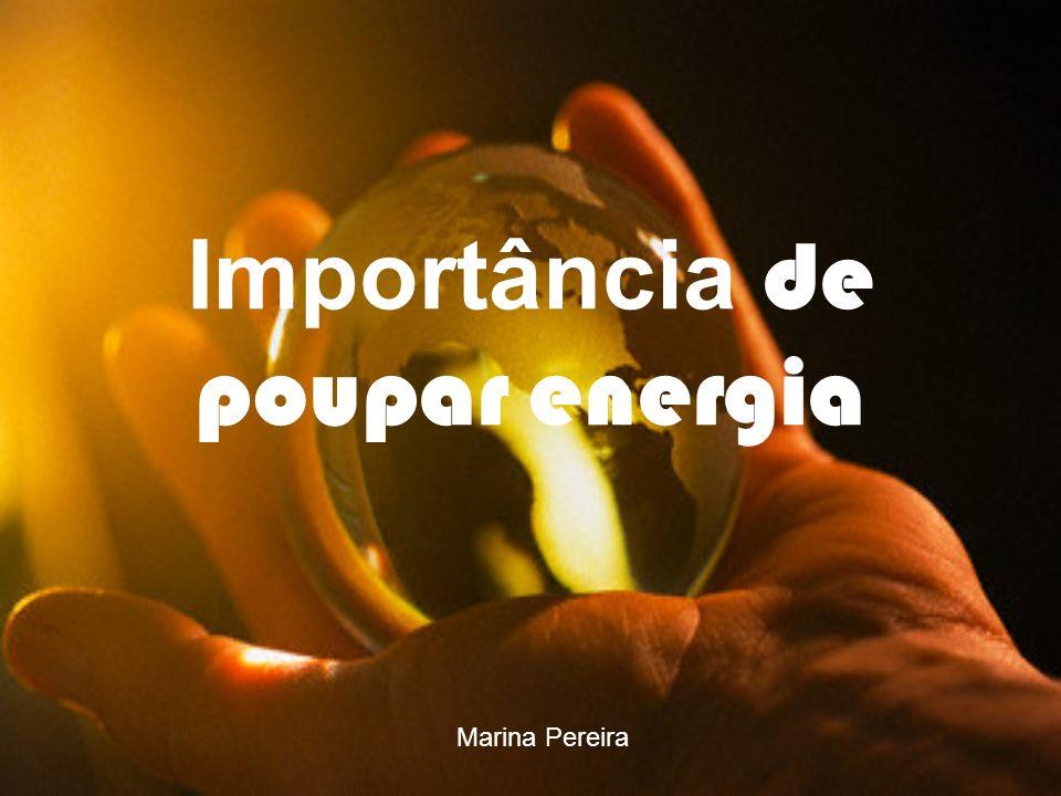 Importância de poupar energia Marina Pereira
